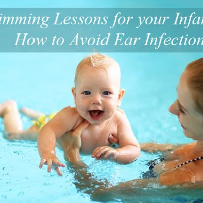 Swimming Lessons for Your Infant and How to Avoid Ear Infections